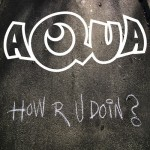 Aqua estrena el video de 'How R U Doin?'