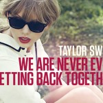 Taylor Swift estrena su nuevo single 'We Are Never Ever Getting Back Together'