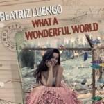Beatriz Luengo publica su versión del clásico 'What a wonderful world'