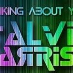 Calvin Harris estrena el vídeo de 'Thinking About You'