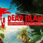 Anuncian Dead Island Definitive Collection para PS4, Xbox One y PC