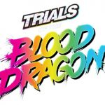 E3 2016: Anunciado Trials of The Blood Dragon